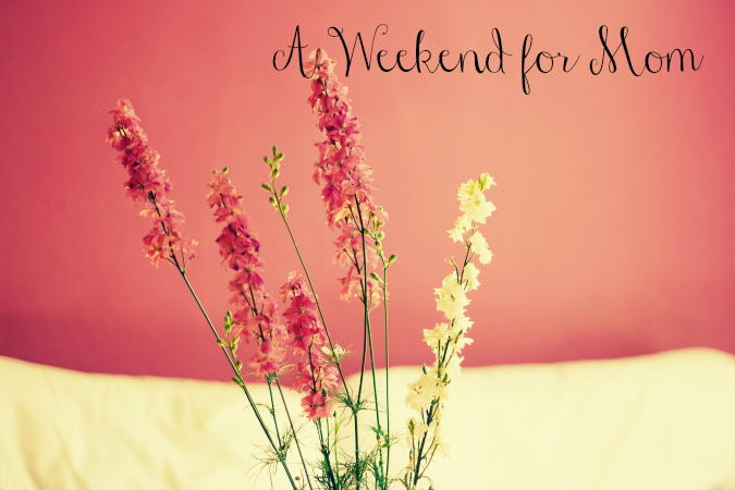 A-Weekend-for-Mom