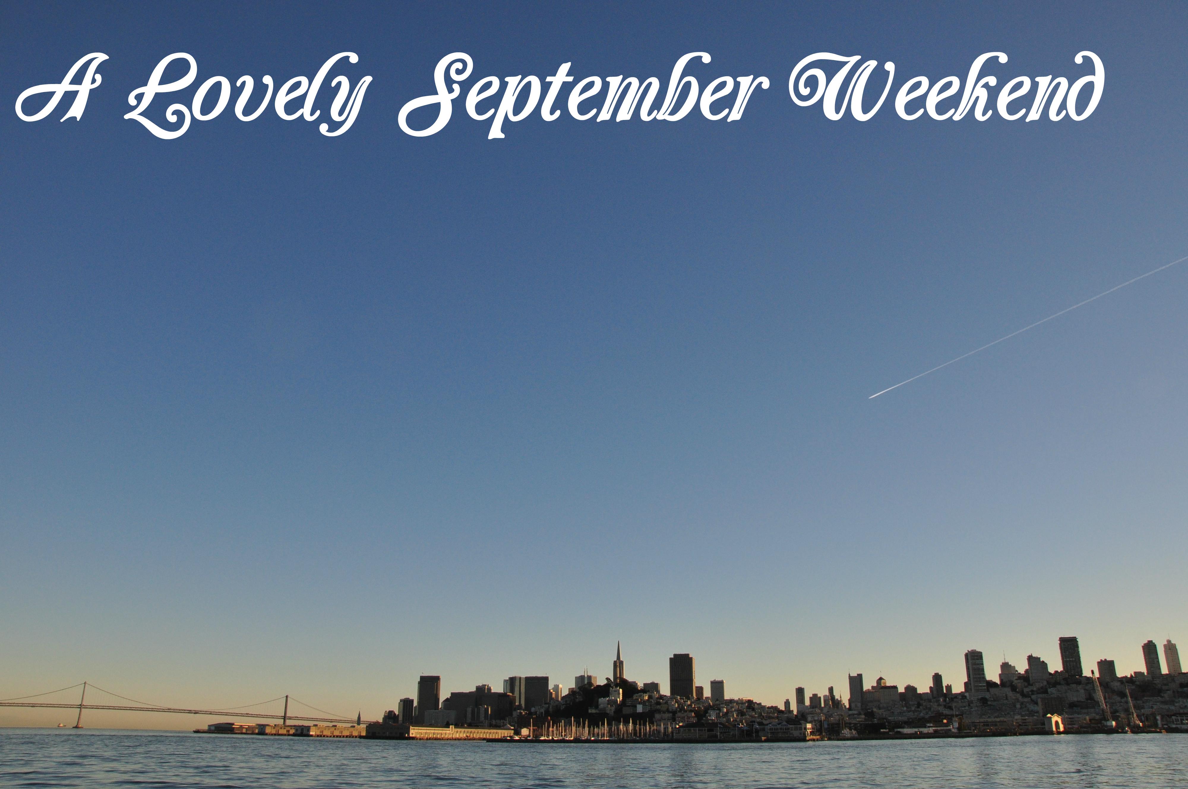 A Lovely September Weekend
