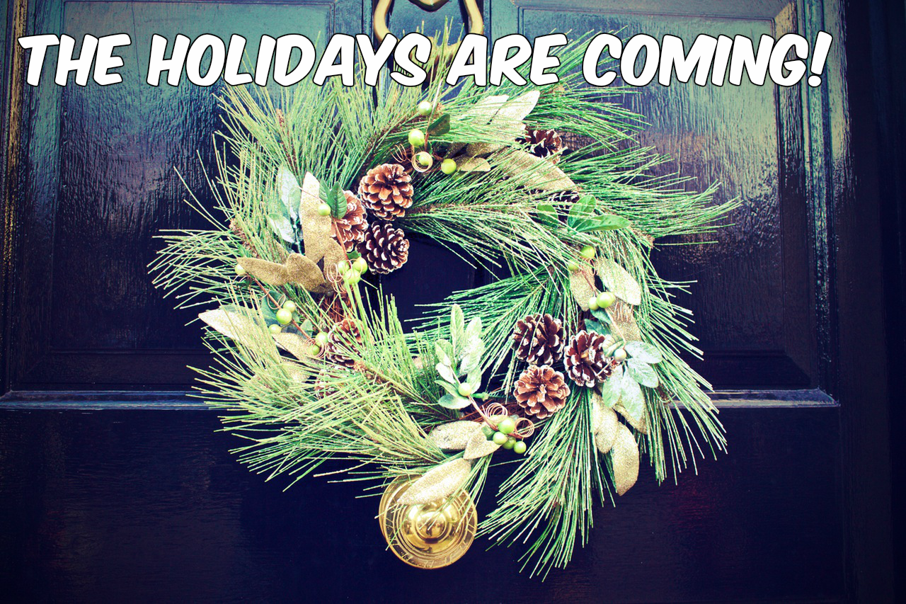 The Holidays Are Coming!
