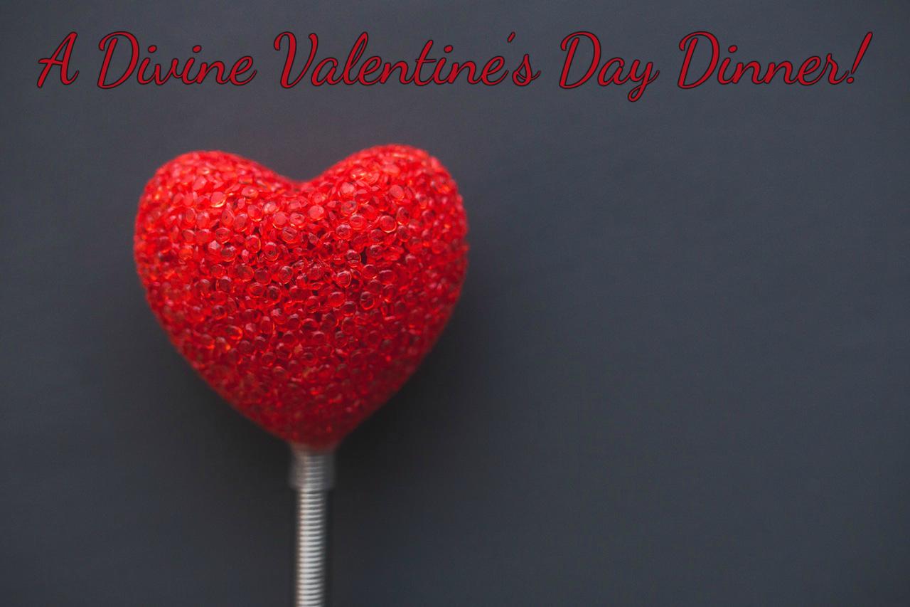 A Divine Valentine's Day Dinner